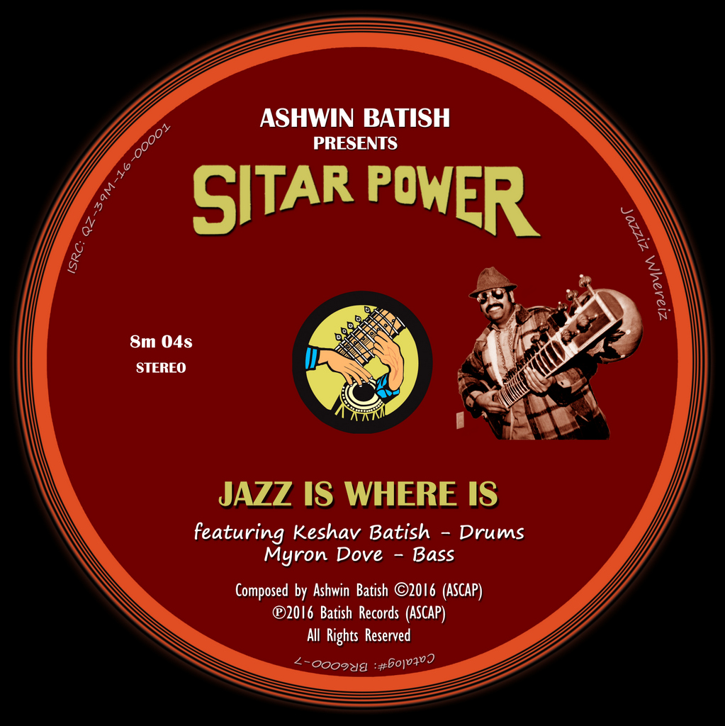 JAZZ IS WHERE IS is a new single by Ashwin Batish and his Sitar Power Trio: With Keshav Batish on Tabla and Drum Set, Myron Dove on Bass and Ashwin Batish on Sitar and Tabla. Artwork by Ashwin Batish, Santa Cruz, California, USA. All rights reserved. �16 Batish Records. Copyrighted image.